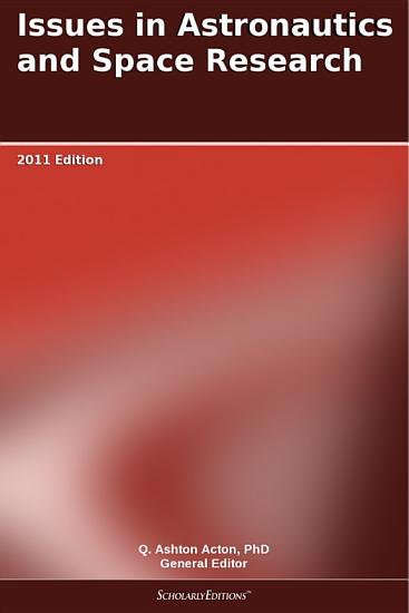 Issues in Astronautics and Space Research  2011 Edition PDF