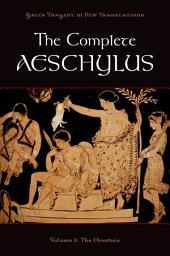 The Complete Aeschylus: Volume I: The Oresteia