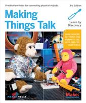 Making Things Talk: Using Sensors, Networks, and Arduino to See, Hear, and Feel Your World, Edition 3