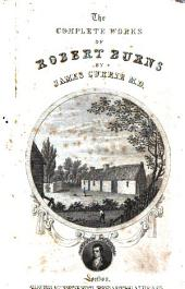 The Entire Works of Robert Burns; with an Account of His Life, and a Criticism on His Writings ... By James Currie ... Fifth Diamond Edition. Embellished with Fourteen Illustrations from Original Designs by Mr. Stewart