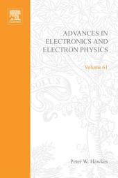 Advances in Electronics and Electron Physics: Volume 61
