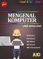 Mengenal Komputer untuk Semua Umur: (Visual dan Full Colour)