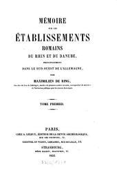 Mémoire sur les établissements Romains du Rhin et du Danube, principalement dans le Sud. Ouest de l'Allemagne: Volume1