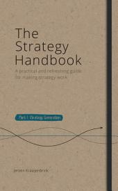 The Strategy Handbook Part 1: Strategy Generation: A practical and refreshing guide for making strategy work