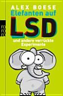 Elefanten auf LSD und andere verr  ckte Experimente PDF