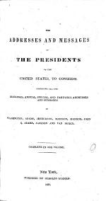 The Addresses and Messages of the Presidents of the United States, to Congress