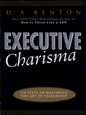 Executive Charisma  Six Steps to Mastering the Art of Leadership