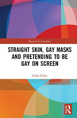 Straight Skin  Gay Masks and Pretending to be Gay on Screen