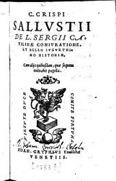 C. Crispi Sallustii De L. Sergii Catilinae Coniuratione, et bello Iugurthino Historiae: cum aliis quibusdam
