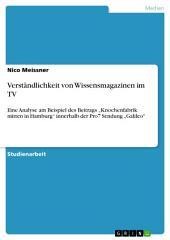 """Verständlichkeit von Wissensmagazinen im TV: Eine Analyse am Beispiel des Beitrags """"Knochenfabrik mitten in Hamburg"""" innerhalb der Pro7 Sendung """"Galileo"""""""