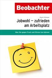 Jobwohl - zufrieden am Arbeitsplatz: Was Sie gegen Frust und Stress tun können