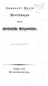 Immanuel Kant's Vorlesungen über die philosophische Religionslehre