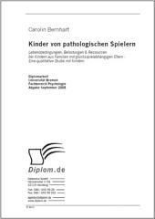 Kinder von pathologischen Spielern: Lebensbedingungen, Belastungen & Ressourcen bei Kindern aus Familien mit glücksspielabhängigen Eltern - Eine qualitative Studie mit Kindern