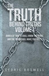 "The Truth Behind Truths: John 8:32 ""And ye shall know the truth, and the truth shall make you free."", Volume 1"