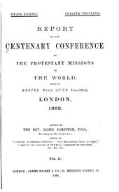 Report of the Centenary Conference on the Protestant Missions of the World: Held in Exeter Hall (June 9th-19th), London, 1888, Volume 2