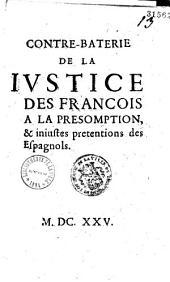Contre-baterie de la iustice des Francois a la presomption, et iniustes pretentions des Espagnols