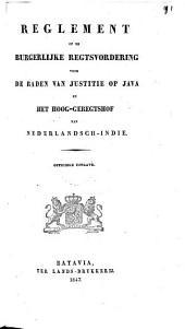Reglement op de burgerlijke regtsvordering voor de Raden van Justitie op Java en het Hoog-Geregtshof van Nederlandsch-Indië