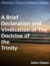 A Brief Declaration and Vindication of the Doctrine of the Trinity: As Also of the Person and Satisfaction of Christ