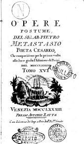 Opere del signor ab. Pietro Metastasio poeta cesareo giusta le correzioni, e aggiunte dell'autore nell'edizione di Parigi del 1780. Tomo 1. [-16.]: Volume 1