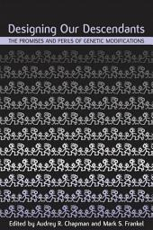Designing Our Descendants: The Promises and Perils of Genetic Modifications