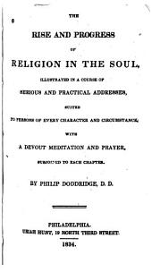 The Rise and Progress of Religion in the Soul: Illustrated in a Course of Serious and Practical Addresses, Suited to Persons of Every Character and Circumstance, with a Devout Meditation and Prayer, Subjoined to Each Chapter