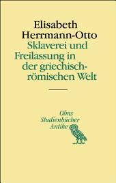 Sklaverei und Freilassung in der griechisch-römischen Welt: Zweite, überarbeitete und erweiterte Auflage.