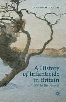 A History of Infanticide in Britain  c  1600 to the Present PDF
