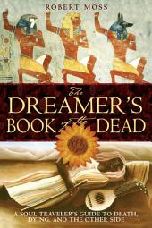The Dreamer's Book of the Dead: A Soul Traveler's Guide to Death, Dying, and the Other Side