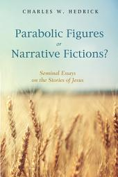 Parabolic Figures or Narrative Fictions?: Seminal Essays on the Stories of Jesus