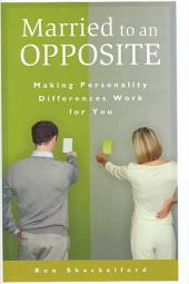 Married to an Opposite: Making Personality Differences Work for You