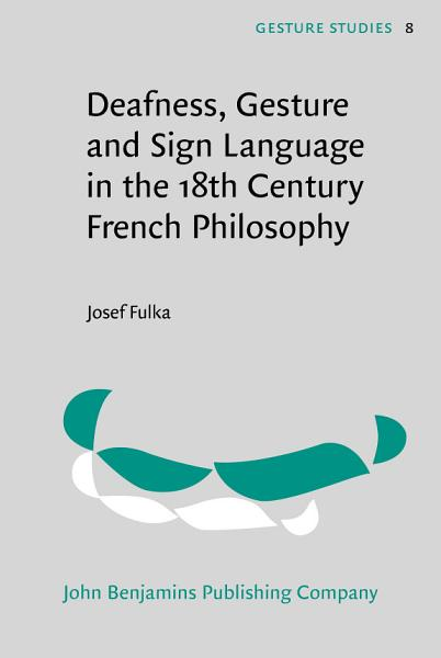 Deafness Gesture And Sign Language In The 18th Century French Philosophy