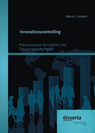 Innovationscontrolling  Praxisrelevante Kennzahlen und Steuerungsinstrumente PDF