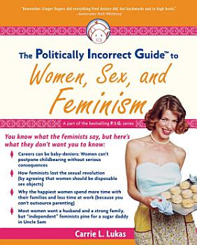 The Politically Incorrect Guide to Women  Sex And Feminism PDF
