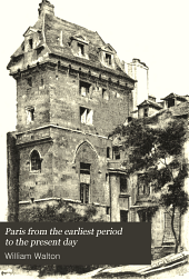 Paris from the Earliest Period to the Present Day: Volume 7