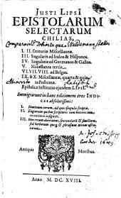 Justi Lipsi Epistolarum Selectarum Chilias: in qua I., II. Centuriae Miscellaneae. III. Singularis ad Italos & Hispanos. IV. .... Epistolica Institutio ejusdem Lipsi