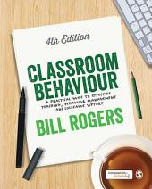 Classroom Behaviour: A Practical Guide to Effective Teaching, Behaviour Management and Colleague Support, Edition 4