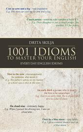 1001 Idioms to Master Your English: Every Day English Idioms