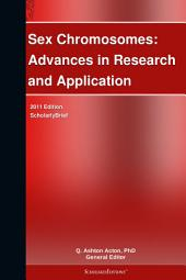Sex Chromosomes: Advances in Research and Application: 2011 Edition: ScholarlyBrief