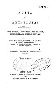 Nubia and Abyssinia: comprehending their civil history, antiquities, arts, religion, literature and natural history