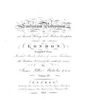 Londinium Redivivum Or an Antient History and Modern Description of London: Compiled from Parochial Records, Archives of Various Foundations, the Harleian Mss. and Other Authentic Sources, Volume 4
