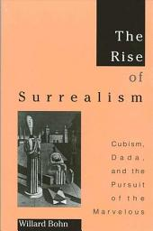 Rise of Surrealism, The: Cubism, Dada, and the Pursuit of the Marvelous