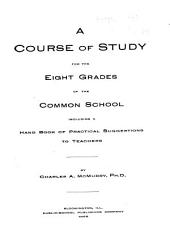 A Course of Study for the Eight Grades of the Common School Including a Hand Book of Practical Suggestions to Teachers