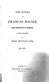 The Works of Francis Bacon, Lord Chancellor of England: A New Edition: