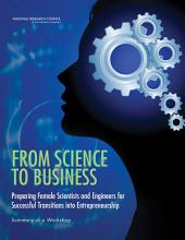 From Science to Business: Preparing Female Scientists and Engineers for Successful Transitions into Entrepreneurship: Summary of a Workshop
