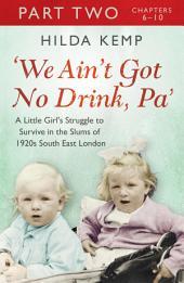 'We Ain't Got No Drink, Pa':: Part 2