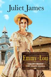 Emmy-Lou – Book 6 Come By Chance Mail Order Brides: Sweet Montana Western Bride Romance
