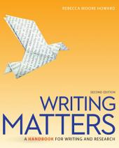 Writing Matters: A Handbook for Writing and Research: Second Edition