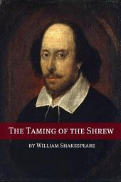 The Taming of the Shrew (Annotated with Biography and Critical Essay)