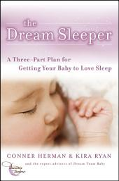 The Dream Sleeper: A Three-Part Plan for Getting Your Baby to Love Sleep