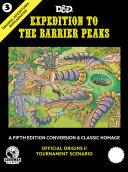 Original Adventures Reincarnated  3  Expedition to the Barrier Peaks  5e Adventure  Hardback